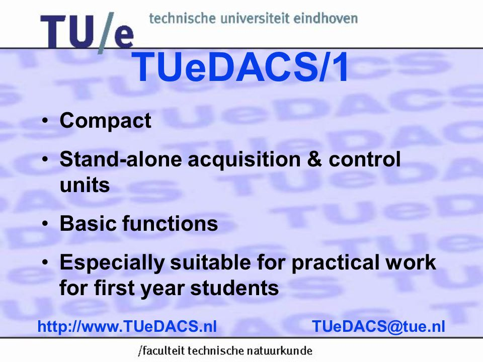 TUeDACS/1 •Compact •Stand-alone acquisition & control units •Basic functions •Especially suitable for practical work for first year students TUeDACS@t