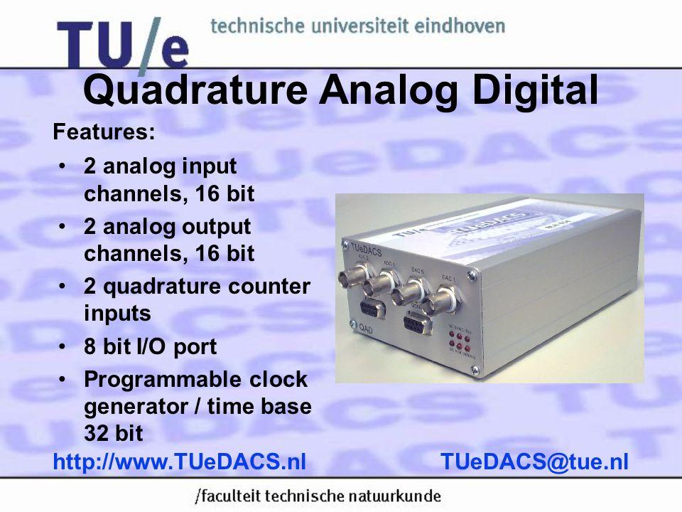 Advanced QAD Interface •2 analog input channels, 16 bit •2 analog output channels, 16 bit •2 quadrature counter inputs •8 bit I/O port •Programmable clock •2 pulse width modulation channels Features: TUeDACS@tue.nlhttp://www.TUeDACS.nl