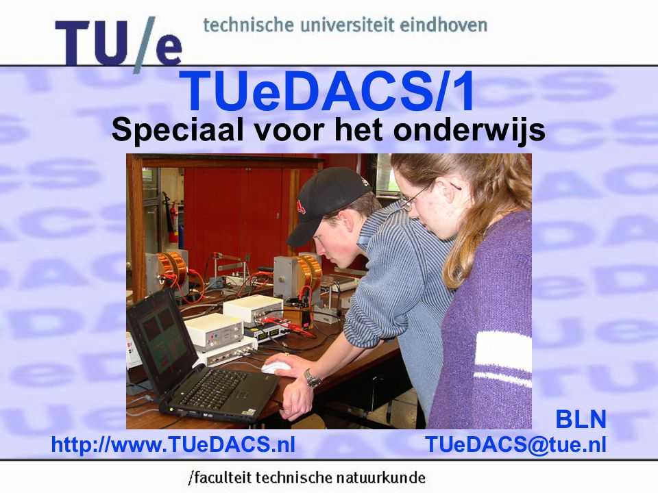 Recorder •2 input channels •16 bit resolution •Programmable Gain Amplifier •Data is buffered in interleaved memories •Offset is controlled with a 16 bit DAC Features: TUeDACS@tue.nlhttp://www.TUeDACS.nl
