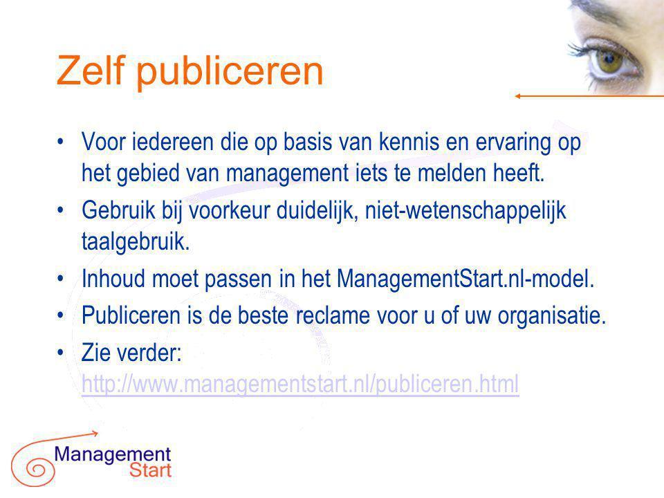 Zelf publiceren •Voor iedereen die op basis van kennis en ervaring op het gebied van management iets te melden heeft.