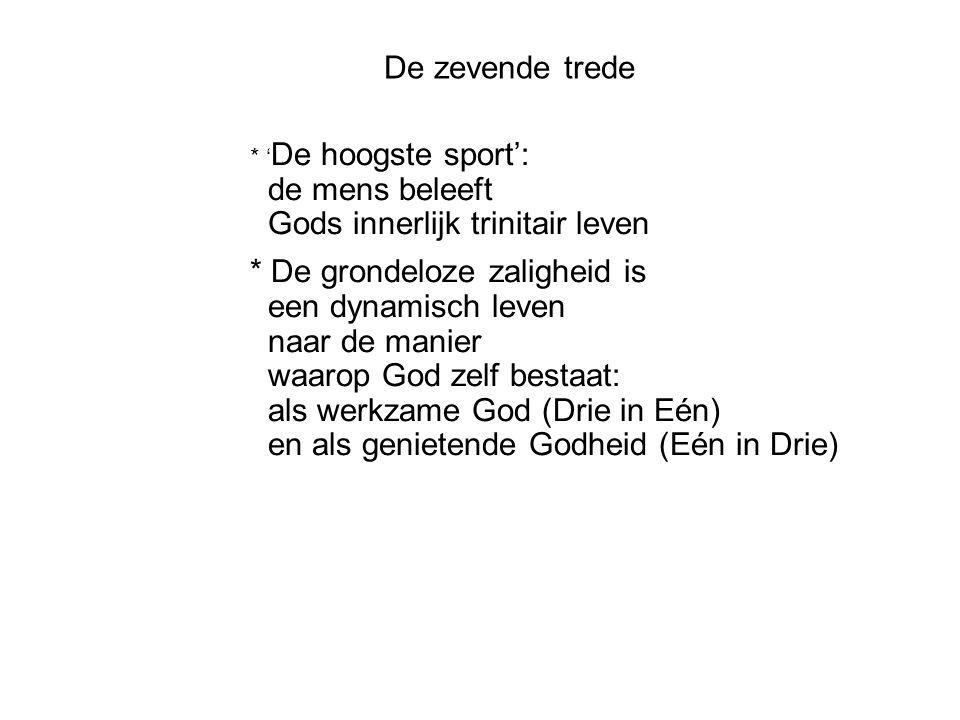 De zevende trede * ' De hoogste sport': de mens beleeft Gods innerlijk trinitair leven * De grondeloze zaligheid is een dynamisch leven naar de manier waarop God zelf bestaat: als werkzame God (Drie in Eén) en als genietende Godheid (Eén in Drie)