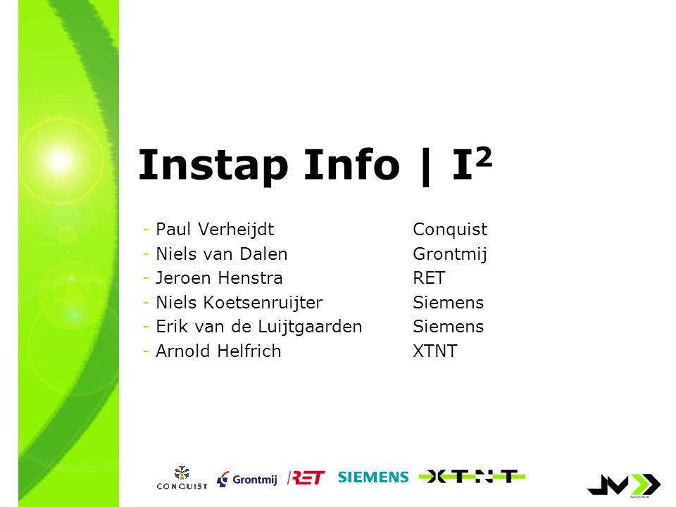 Instap Info | I 2 - Paul VerheijdtConquist - Niels van DalenGrontmij - Jeroen HenstraRET - Niels KoetsenruijterSiemens - Erik van de LuijtgaardenSiemens - Arnold HelfrichXTNT