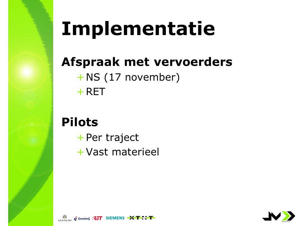 Implementatie Afspraak met vervoerders +NS (17 november) +RET Pilots +Per traject +Vast materieel