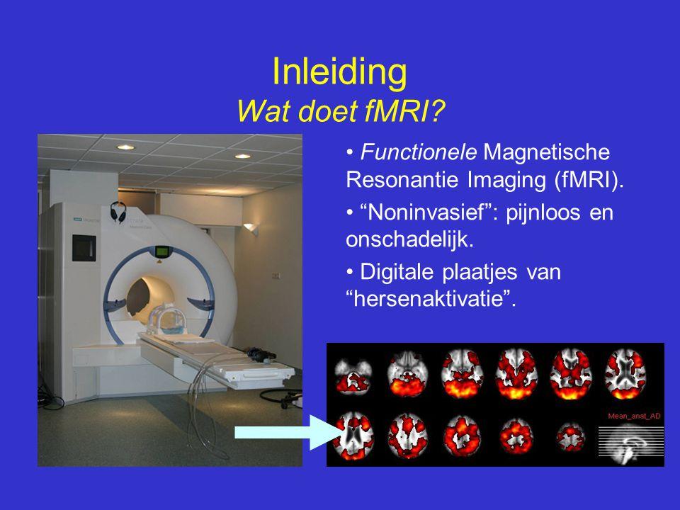 """• Functionele Magnetische Resonantie Imaging (fMRI). • """"Noninvasief"""": pijnloos en onschadelijk. • Digitale plaatjes van """"hersenaktivatie"""". Inleiding W"""