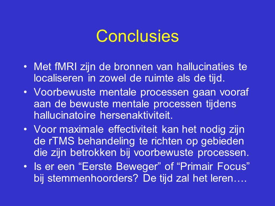 •Met fMRI zijn de bronnen van hallucinaties te localiseren in zowel de ruimte als de tijd. •Voorbewuste mentale processen gaan vooraf aan de bewuste m