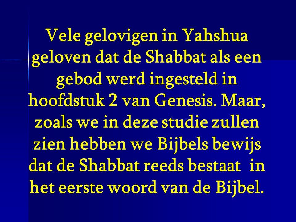 Vele gelovigen in Yahshua geloven dat de Shabbat als een gebod werd ingesteld in hoofdstuk 2 van Genesis. Maar, zoals we in deze studie zullen zien he