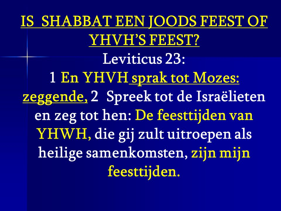 IS SHABBAT EEN JOODS FEEST OF YHVH'S FEEST? Leviticus 23: 1 En YHVH sprak tot Mozes: zeggende, 2 Spreek tot de Israëlieten en zeg tot hen: De feesttij