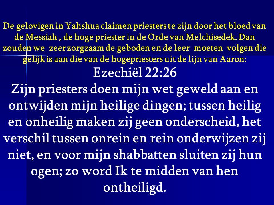 De gelovigen in Yahshua claimen priesters te zijn door het bloed van de Messiah, de hoge priester in de Orde van Melchisedek. Dan zouden we zeer zorgz