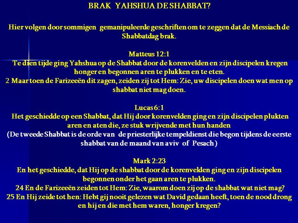 BRAK YAHSHUA DE SHABBAT? Hier volgen door sommigen gemanipuleerde geschriften om te zeggen dat de Messiach de Shabbatdag brak. Matteus 12:1 Te dien ti