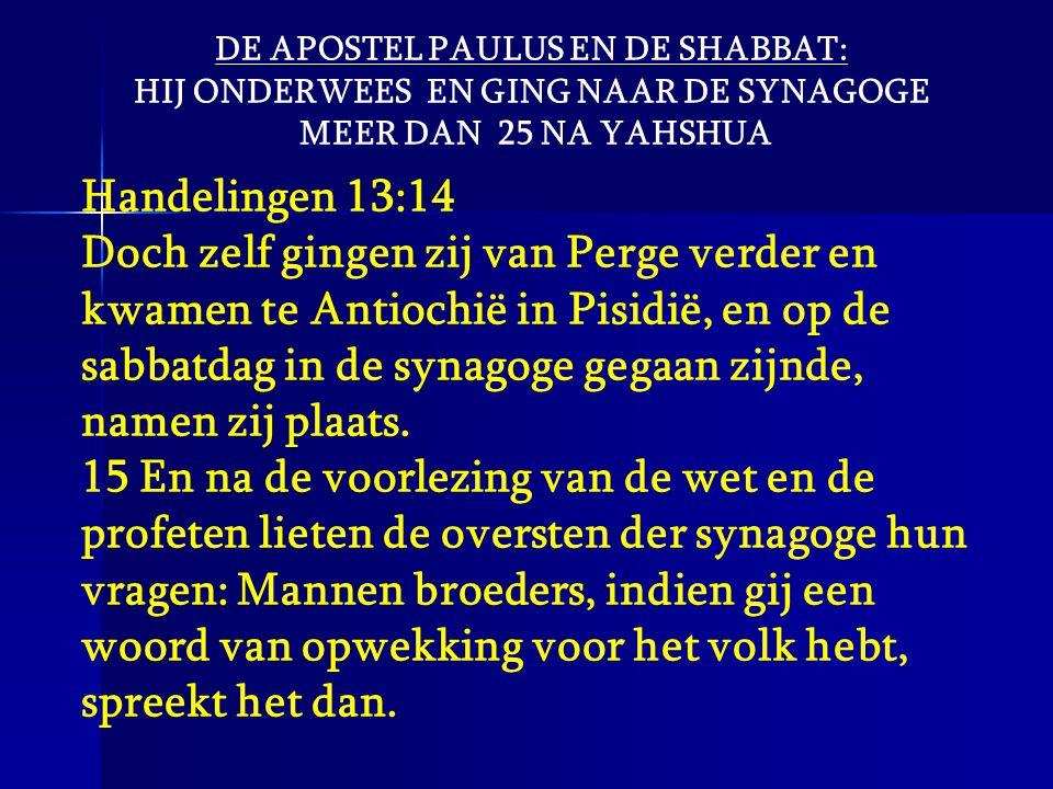 DE APOSTEL PAULUS EN DE SHABBAT: HIJ ONDERWEES EN GING NAAR DE SYNAGOGE MEER DAN 25 NA YAHSHUA Handelingen 13:14 Doch zelf gingen zij van Perge verder