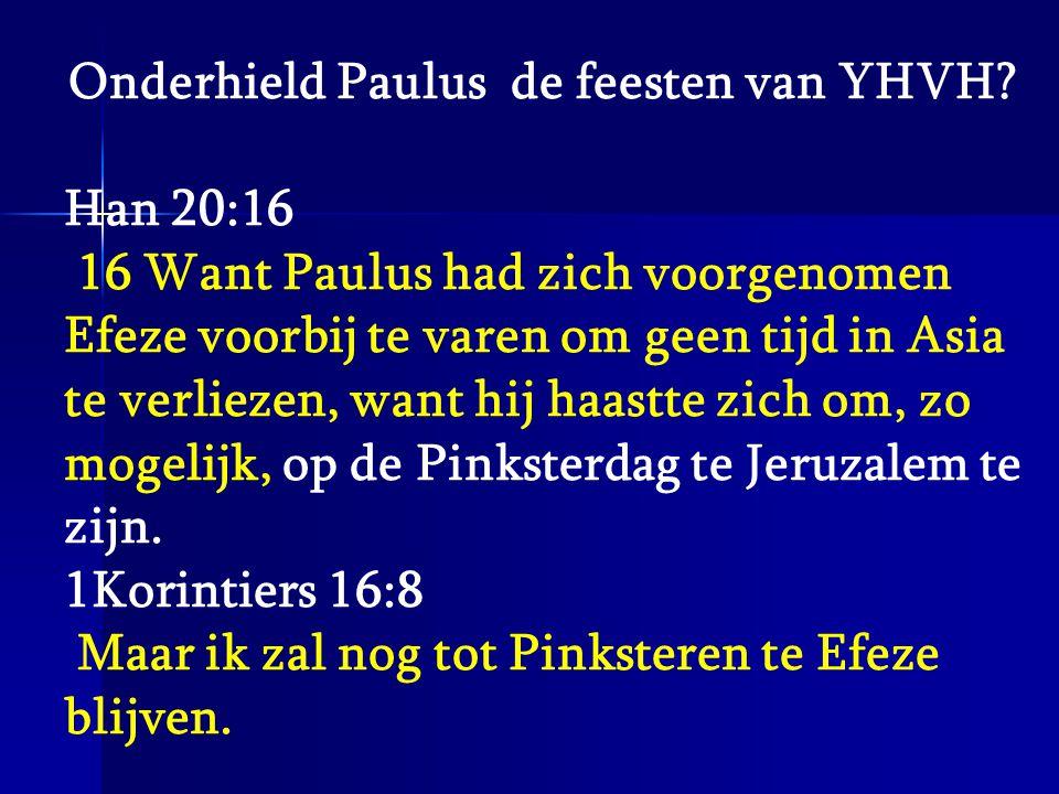 Onderhield Paulus de feesten van YHVH? Han 20:16 16 Want Paulus had zich voorgenomen Efeze voorbij te varen om geen tijd in Asia te verliezen, want hi