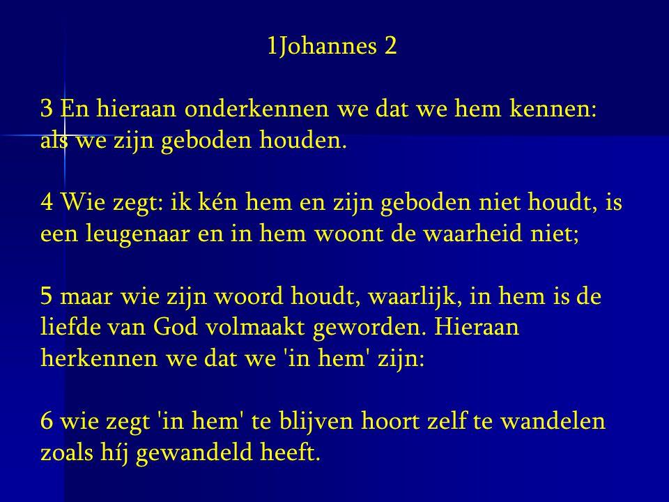 1Johannes 2 3 En hieraan onderkennen we dat we hem kennen: als we zijn geboden houden. 4 Wie zegt: ik kén hem en zijn geboden niet houdt, is een leuge