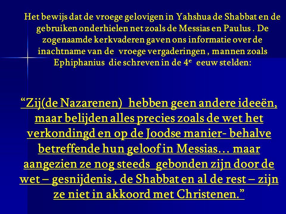 """""""Zij(de Nazarenen) hebben geen andere ideeën, maar belijden alles precies zoals de wet het verkondingd en op de Joodse manier- behalve betreffende hun"""