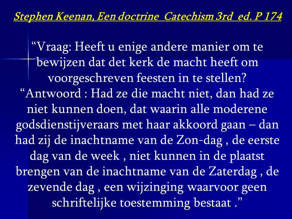 """Stephen Keenan, Een doctrine Catechism 3rd ed. P 174 """"Vraag: Heeft u enige andere manier om te bewijzen dat det kerk de macht heeft om voorgeschreven"""