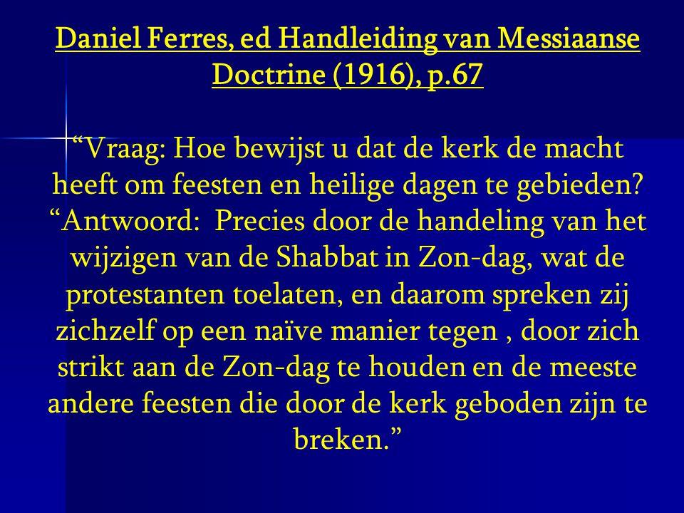 """Daniel Ferres, ed Handleiding van Messiaanse Doctrine (1916), p.67 """"Vraag: Hoe bewijst u dat de kerk de macht heeft om feesten en heilige dagen te geb"""