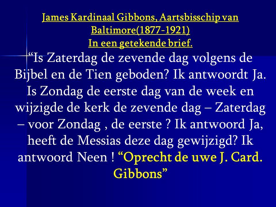 """James Kardinaal Gibbons, Aartsbisschip van Baltimore(1877-1921) In een getekende brief. """"Is Zaterdag de zevende dag volgens de Bijbel en de Tien gebod"""