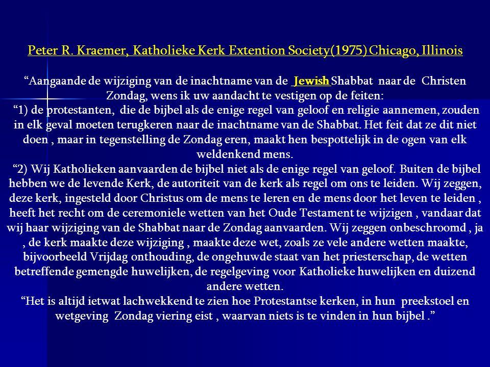 """Peter R. Kraemer, Katholieke Kerk Extention Society(1975) Chicago, Illinois """"Aangaande de wijziging van de inachtname van de Jewish Shabbat naar de Ch"""