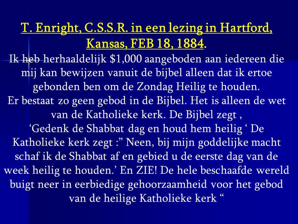 T. Enright, C.S.S.R. in een lezing in Hartford, Kansas, FEB 18, 1884. Ik heb herhaaldelijk $1,000 aangeboden aan iedereen die mij kan bewijzen vanuit