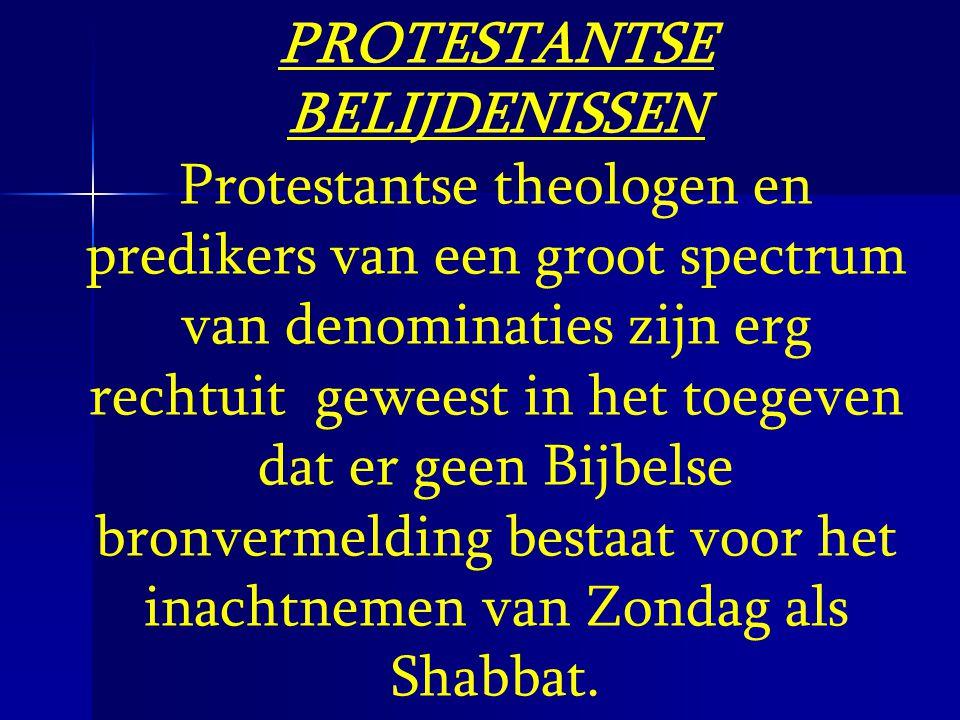 PROTESTANTSE BELIJDENISSEN Protestantse theologen en predikers van een groot spectrum van denominaties zijn erg rechtuit geweest in het toegeven dat e