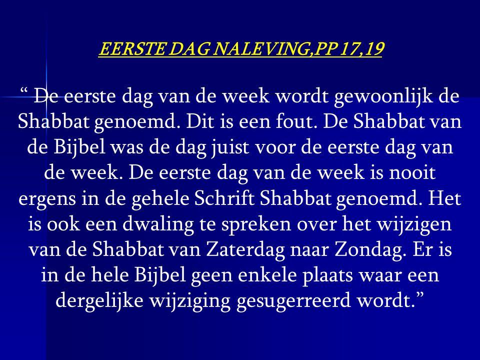"""EERSTE DAG NALEVING,PP 17,19 """" De eerste dag van de week wordt gewoonlijk de Shabbat genoemd. Dit is een fout. De Shabbat van de Bijbel was de dag jui"""