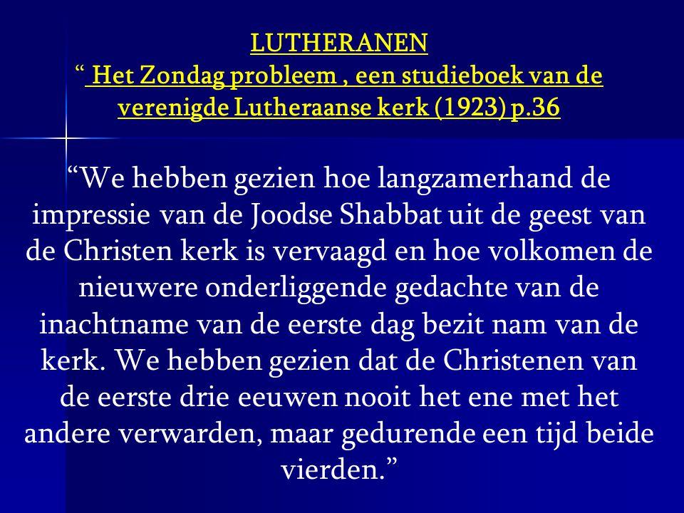 """LUTHERANEN """" Het Zondag probleem, een studieboek van de verenigde Lutheraanse kerk (1923) p.36 """"We hebben gezien hoe langzamerhand de impressie van de"""