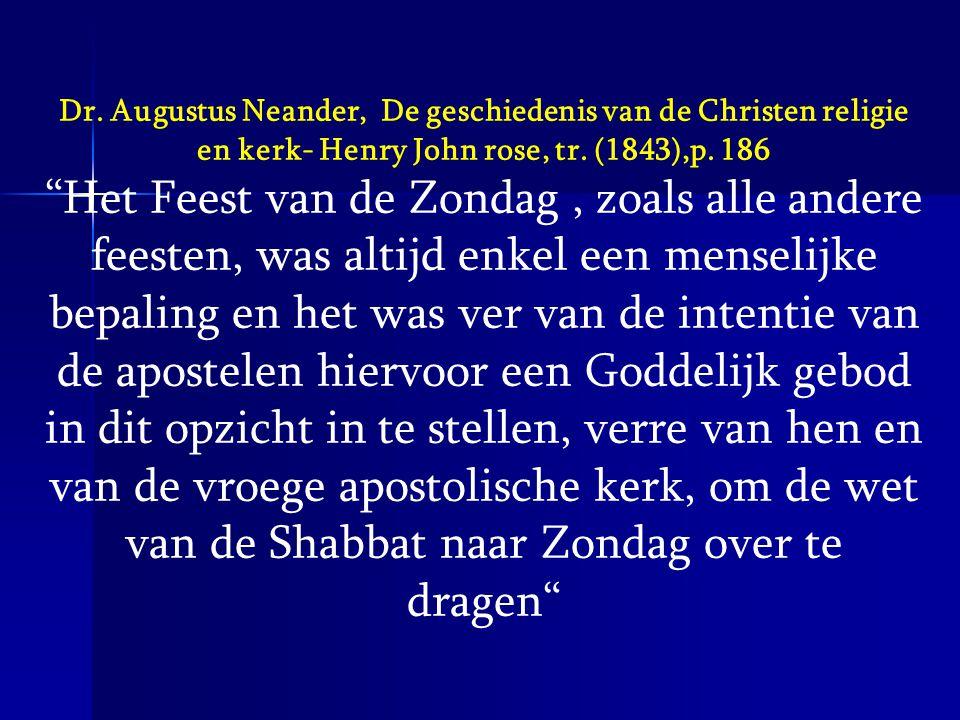 """Dr. Augustus Neander, De geschiedenis van de Christen religie en kerk- Henry John rose, tr. (1843),p. 186 """"Het Feest van de Zondag, zoals alle andere"""