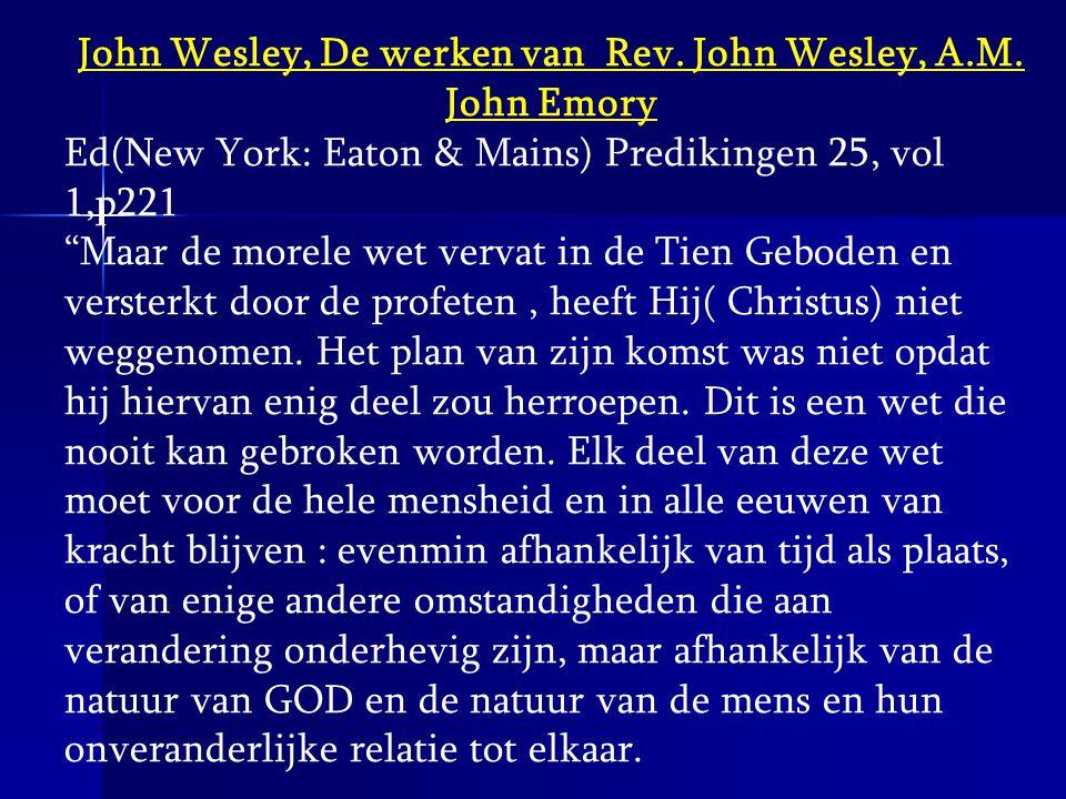 """John Wesley, De werken van Rev. John Wesley, A.M. John Emory Ed(New York: Eaton & Mains) Predikingen 25, vol 1,p221 """"Maar de morele wet vervat in de T"""