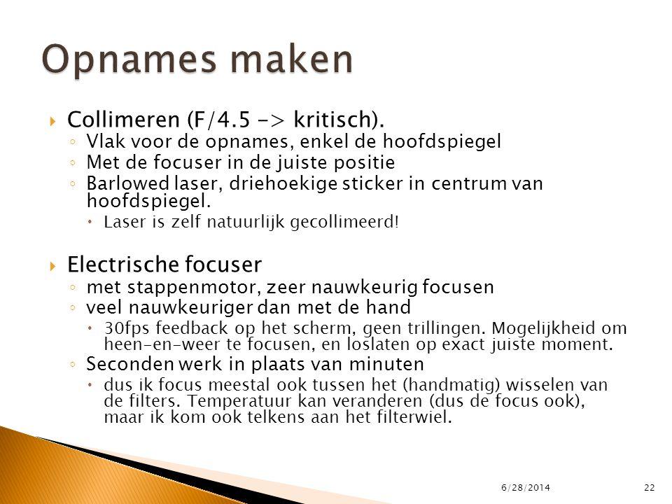 Collimeren (F/4.5 -> kritisch). ◦ Vlak voor de opnames, enkel de hoofdspiegel ◦ Met de focuser in de juiste positie ◦ Barlowed laser, driehoekige st