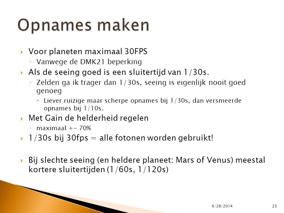  Voor planeten maximaal 30FPS ◦ Vanwege de DMK21 beperking  Als de seeing goed is een sluitertijd van 1/30s. ◦ Zelden ga ik trager dan 1/30s, seeing