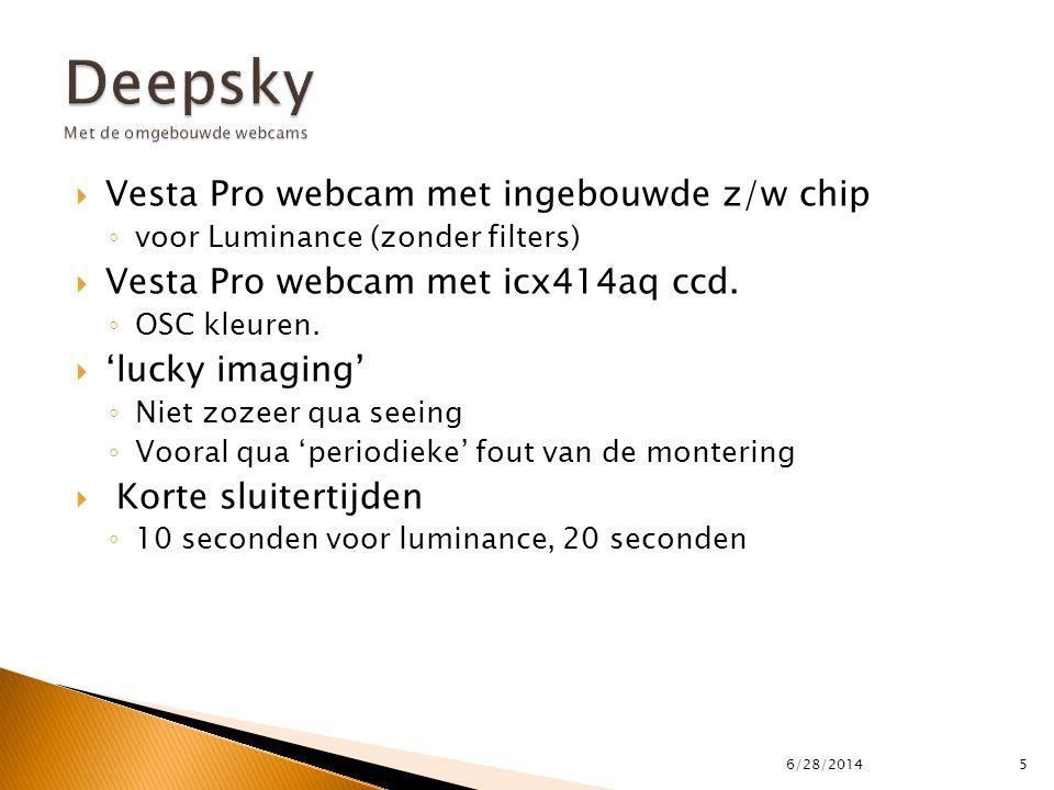  Vesta Pro webcam met ingebouwde z/w chip ◦ voor Luminance (zonder filters)  Vesta Pro webcam met icx414aq ccd. ◦ OSC kleuren.  'lucky imaging' ◦ N