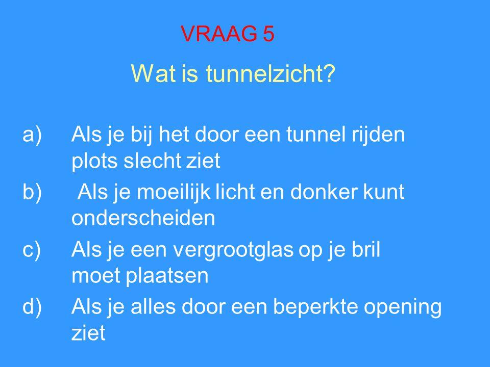 Wat is tunnelzicht? a)Als je bij het door een tunnel rijden plots slecht ziet b) Als je moeilijk licht en donker kunt onderscheiden c)Als je een vergr