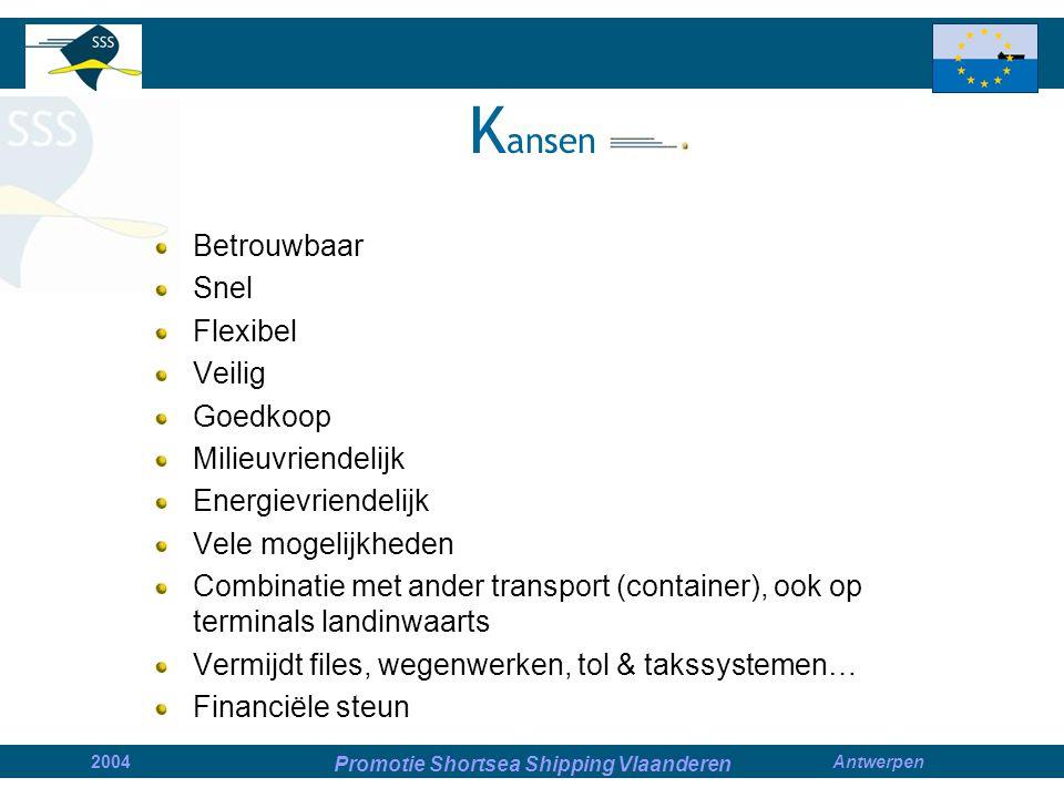 Promotie Shortsea Shipping Vlaanderen 2004Antwerpen Betrouwbaar Snel Flexibel Veilig Goedkoop Milieuvriendelijk Energievriendelijk Vele mogelijkheden Combinatie met ander transport (container), ook op terminals landinwaarts Vermijdt files, wegenwerken, tol & takssystemen… Financiële steun K ansen