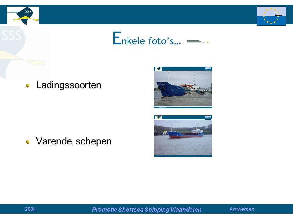 Promotie Shortsea Shipping Vlaanderen 2004Antwerpen E nkele foto's… Ladingssoorten Varende schepen