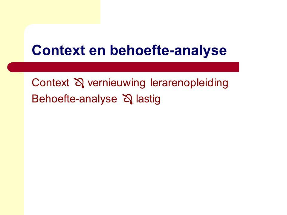 Context en behoefte-analyse Context  vernieuwing lerarenopleiding Behoefte-analyse  lastig