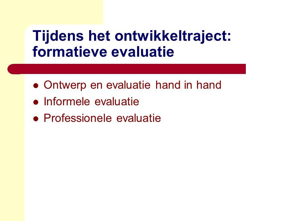 Tijdens het ontwikkeltraject: formatieve evaluatie  Ontwerp en evaluatie hand in hand  Informele evaluatie  Professionele evaluatie