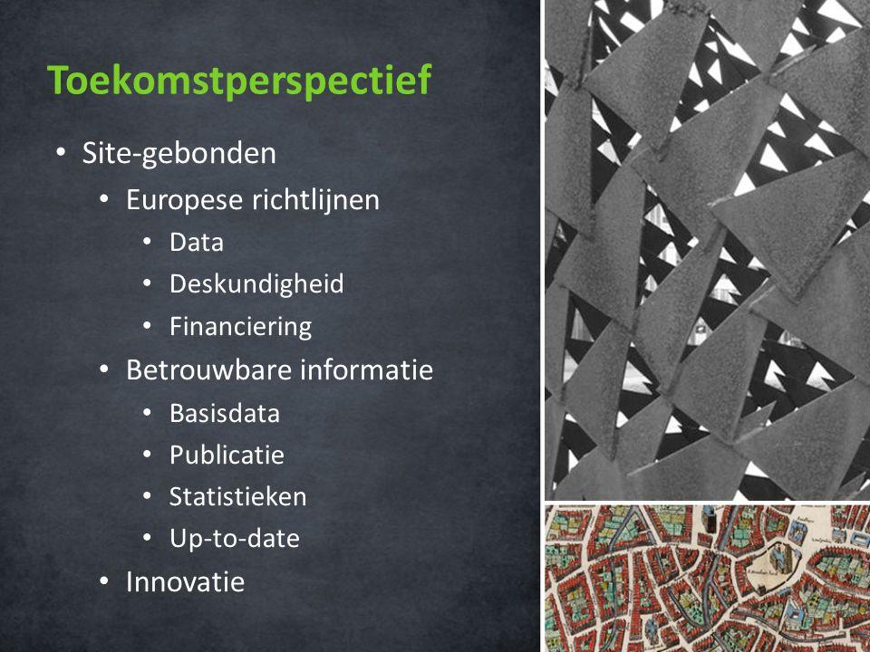 Toekomstperspectief • Site-gebonden • Europese richtlijnen • Data • Deskundigheid • Financiering • Betrouwbare informatie • Basisdata • Publicatie • Statistieken • Up-to-date • Innovatie