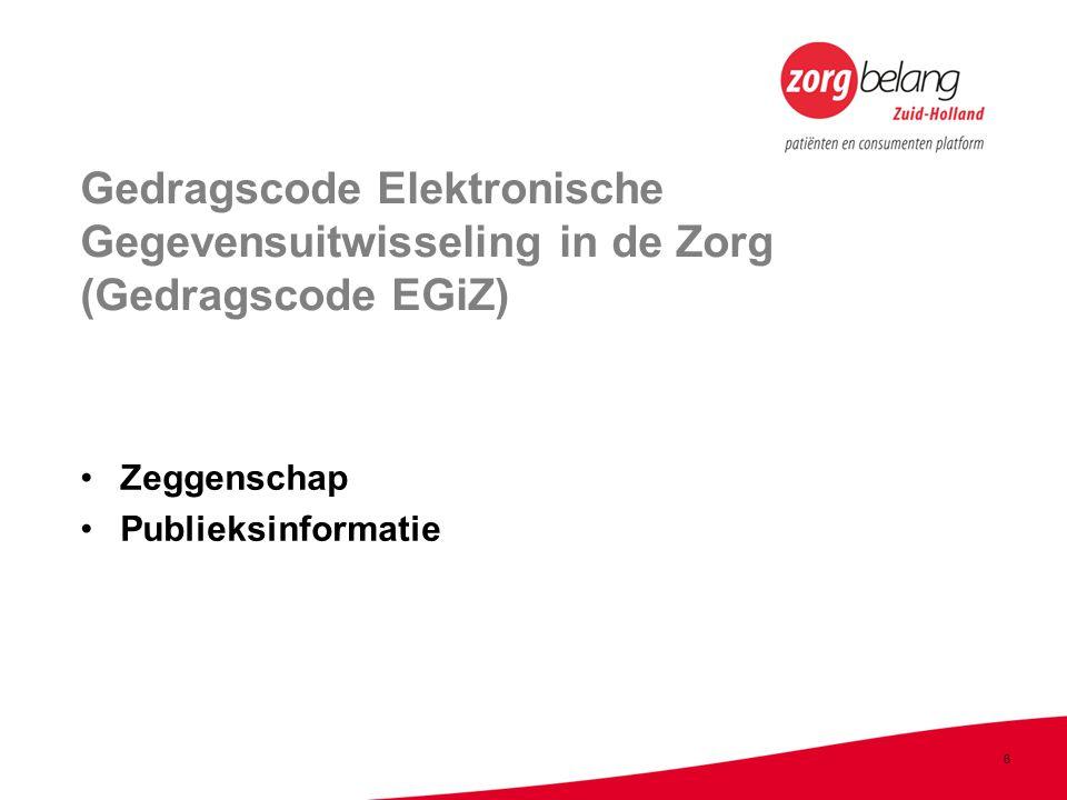 6 Gedragscode Elektronische Gegevensuitwisseling in de Zorg (Gedragscode EGiZ) •Zeggenschap •Publieksinformatie