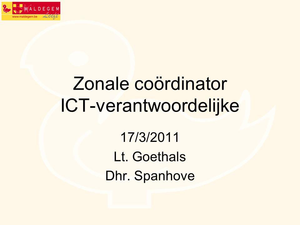 Zonale coördinator ICT-verantwoordelijke 17/3/2011 Lt. Goethals Dhr. Spanhove