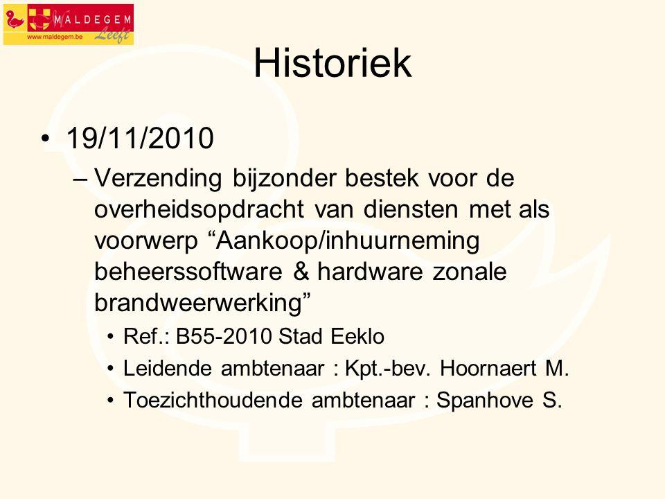 Historiek •19/11/2010 –Verzending bijzonder bestek voor de overheidsopdracht van diensten met als voorwerp Aankoop/inhuurneming beheerssoftware & hardware zonale brandweerwerking •Ref.: B55-2010 Stad Eeklo •Leidende ambtenaar : Kpt.-bev.