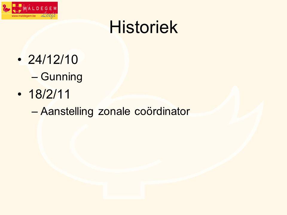 Historiek •24/12/10 –Gunning •18/2/11 –Aanstelling zonale coördinator