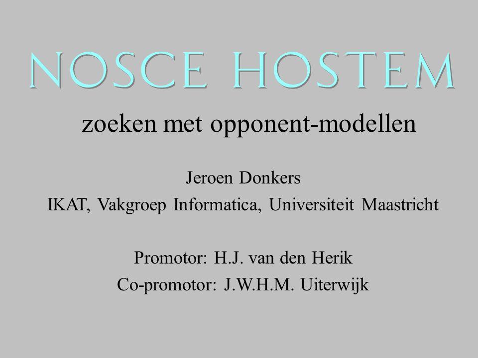 zoeken met opponent-modellen Jeroen Donkers IKAT, Vakgroep Informatica, Universiteit Maastricht Promotor: H.J. van den Herik Co-promotor: J.W.H.M. Uit