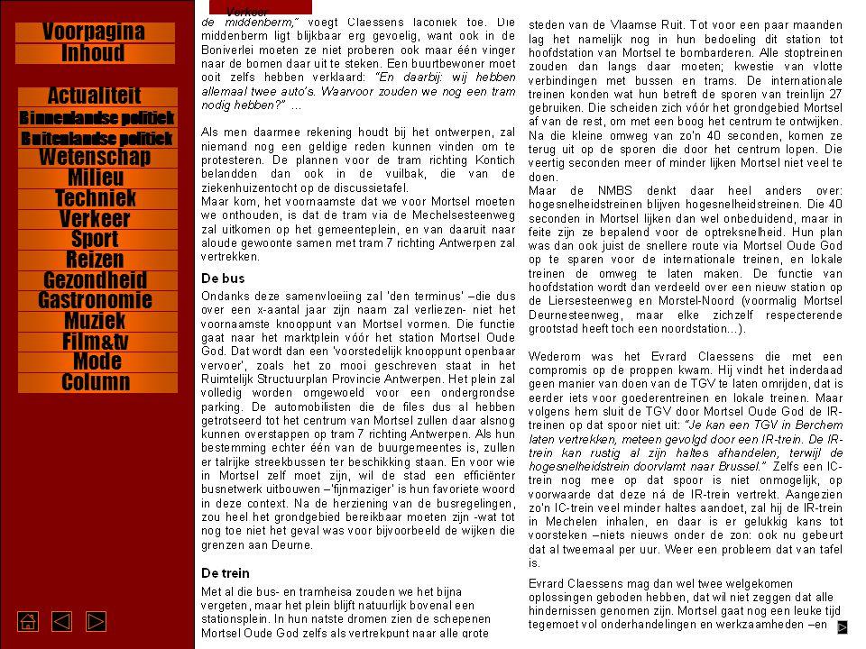 Verkeer Wetenschap Verkeer Milieu Reizen Gastronomie Gezondheid Muziek Film&tv Hartsrubriek Column Binnenlandse politiek Buitenlandse politiek Wetenschap Verkeer Milieu Reizen Gastronomie Gezondheid Muziek Film&tv Column Mode Actualiteit Sport Techniek Inhoud Voorpagina