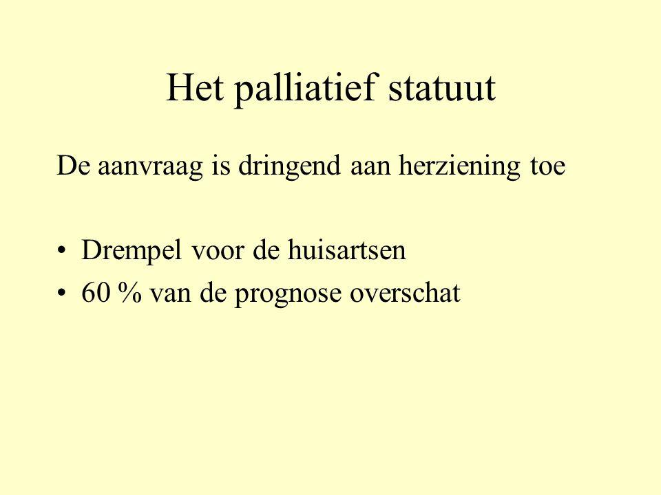 Het palliatief statuut De aanvraag is dringend aan herziening toe •Drempel voor de huisartsen •60 % van de prognose overschat