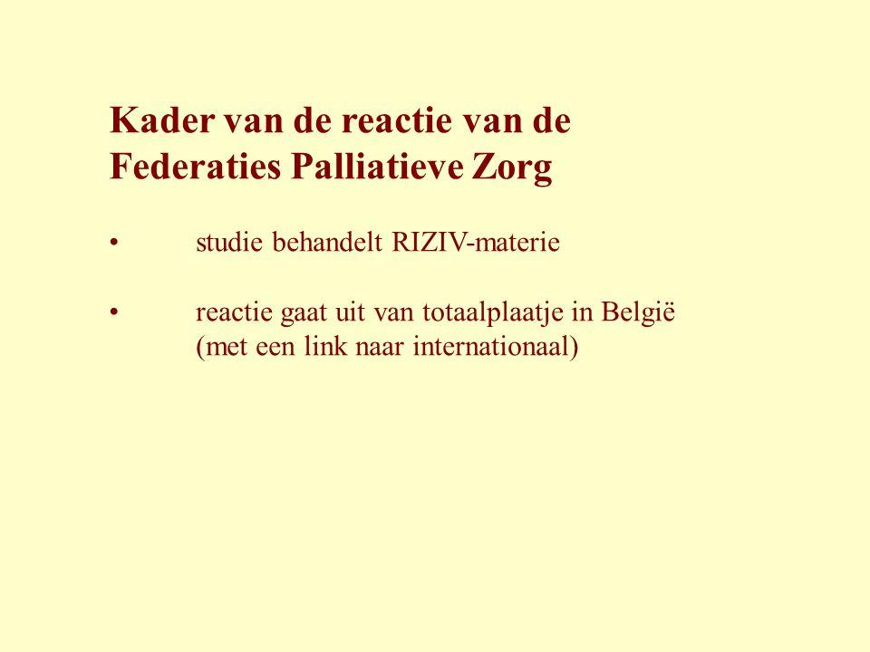 Kader van de reactie van de Federaties Palliatieve Zorg • studie behandelt RIZIV-materie • reactie gaat uit van totaalplaatje in België (met een link