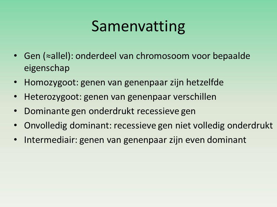 Samenvatting • Gen (≈allel): onderdeel van chromosoom voor bepaalde eigenschap • Homozygoot: genen van genenpaar zijn hetzelfde • Heterozygoot: genen