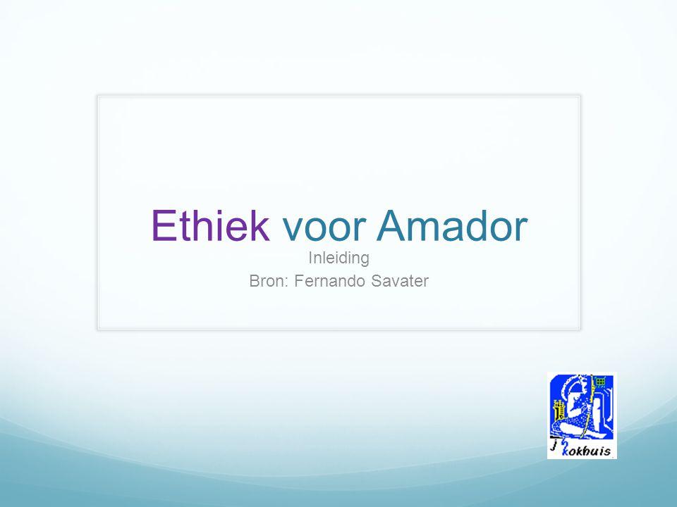 Ethiek voor Amador Inleiding Bron: Fernando Savater