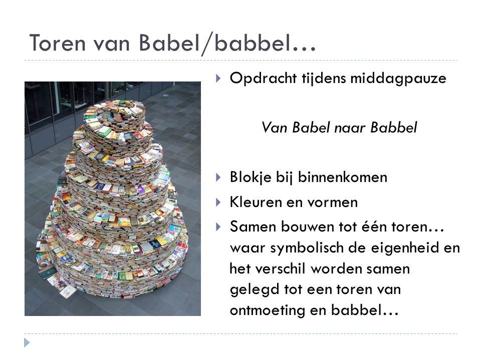 Toren van Babel/babbel…  Opdracht tijdens middagpauze Van Babel naar Babbel  Blokje bij binnenkomen  Kleuren en vormen  Samen bouwen tot één toren