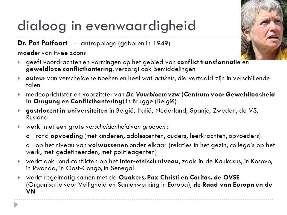 dialoog in evenwaardigheid Dr. Pat Patfoort - a ntropologe (geboren in 1949) moeder van twee zoons  geeft voordrachten en vormingen op het gebied van
