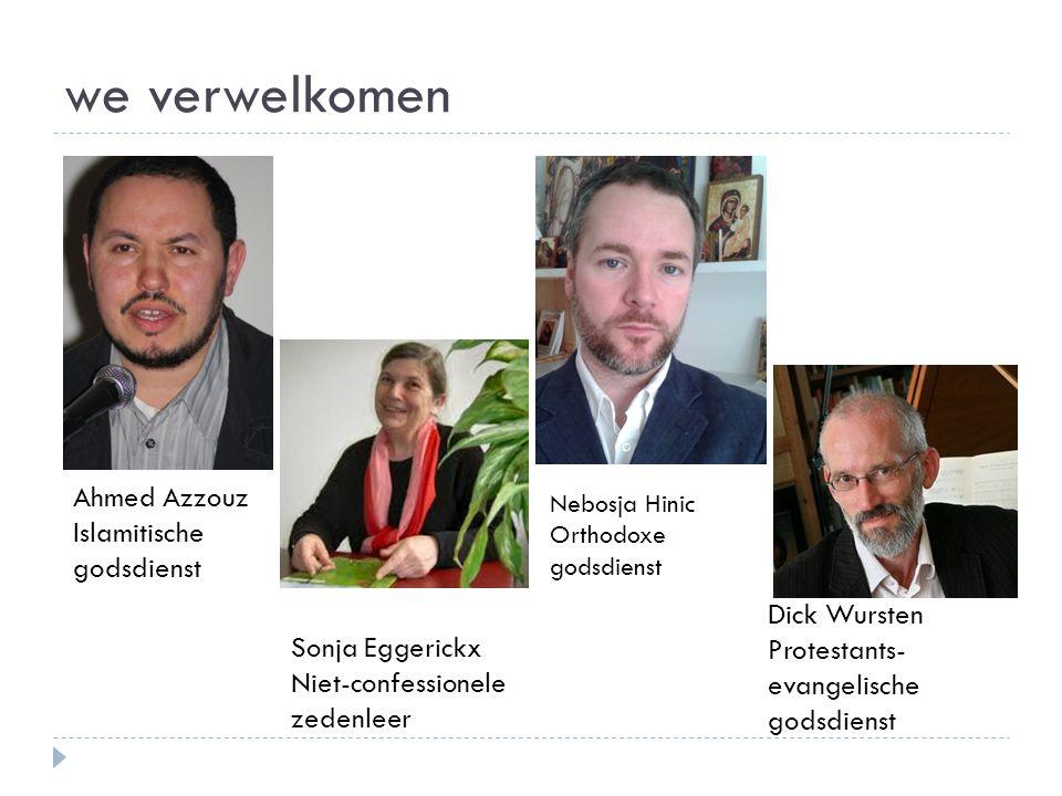 we verwelkomen Ahmed Azzouz Islamitische godsdienst Sonja Eggerickx Niet-confessionele zedenleer Dick Wursten Protestants- evangelische godsdienst Neb