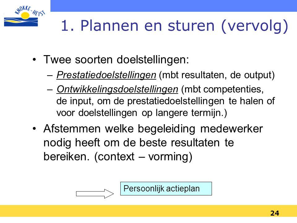 24 1. Plannen en sturen (vervolg) •Twee soorten doelstellingen: –Prestatiedoelstellingen (mbt resultaten, de output) –Ontwikkelingsdoelstellingen (mbt